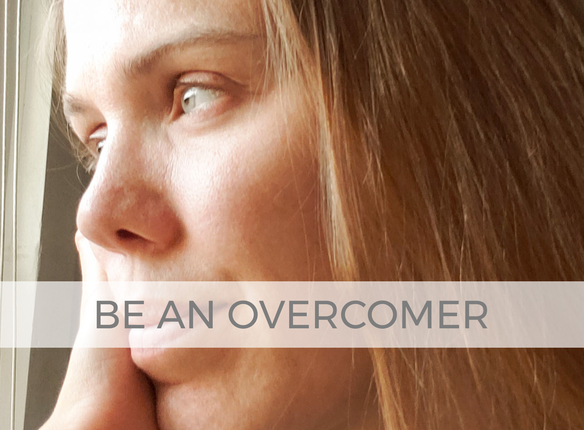 Be An Overcomer | prodigalpieces.com
